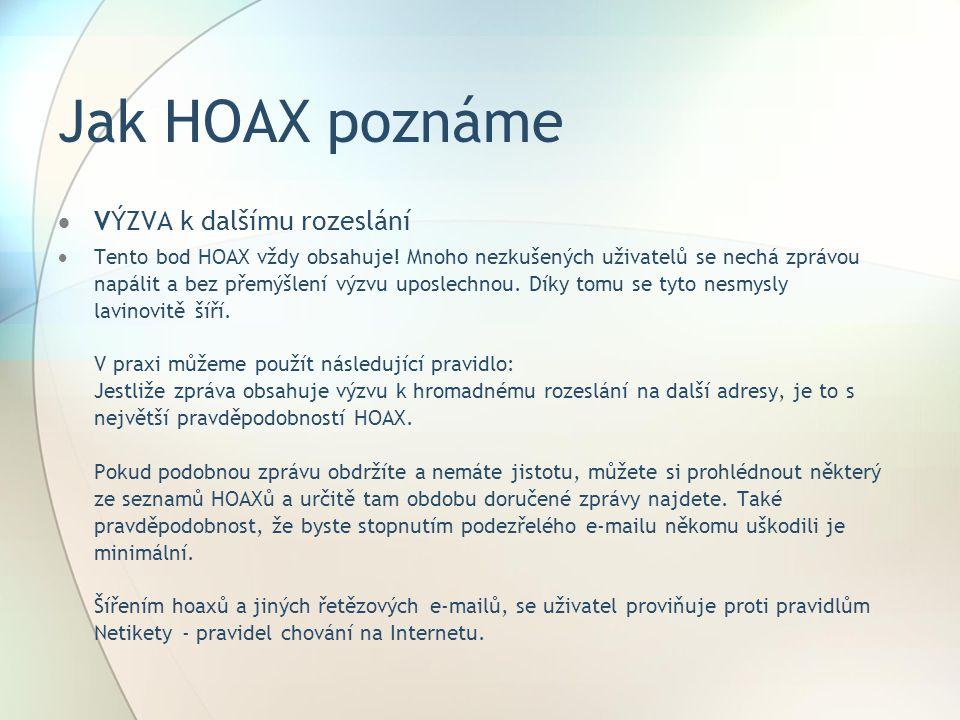 Jak HOAX poznáme  VÝZVA k dalšímu rozeslání  Tento bod HOAX vždy obsahuje! Mnoho nezkušených uživatelů se nechá zprávou napálit a bez přemýšlení výz