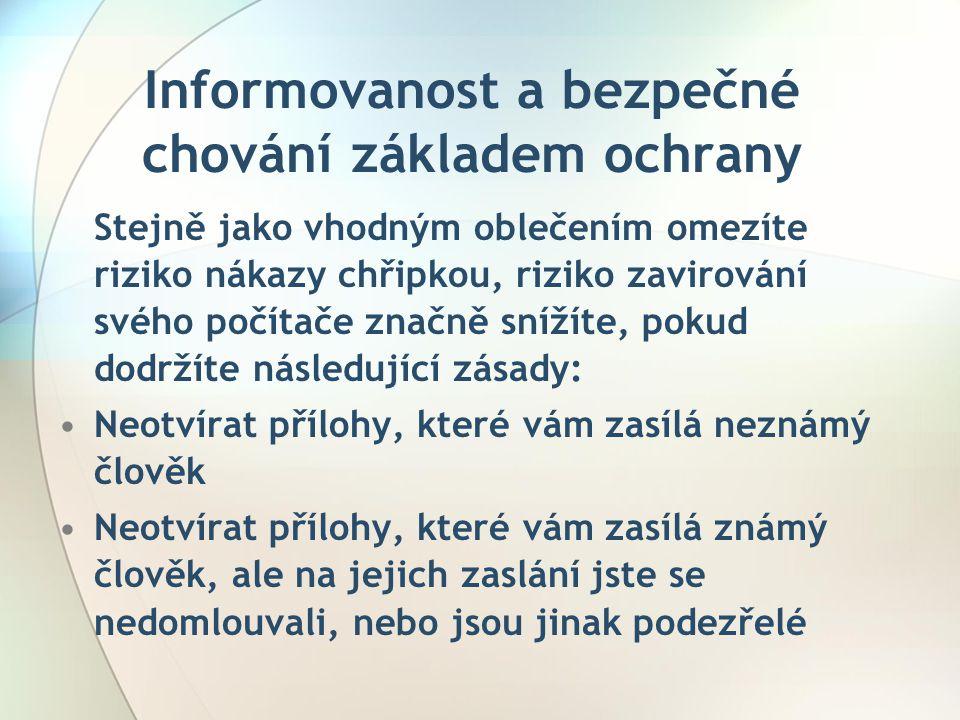 Informovanost a bezpečné chování základem ochrany Stejně jako vhodným oblečením omezíte riziko nákazy chřipkou, riziko zavirování svého počítače značn