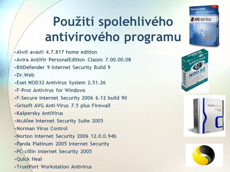 Použití spolehlivého antivirového programu •Alwil avast! 4.7.817 home edition •Avira AntiVir PersonalEdition Classic 7.00.00.08 •BitDefender 9 Interne