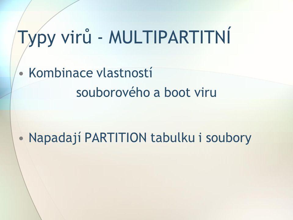 Typy virů - MULTIPARTITNÍ •Kombinace vlastností souborového a boot viru •Napadají PARTITION tabulku i soubory
