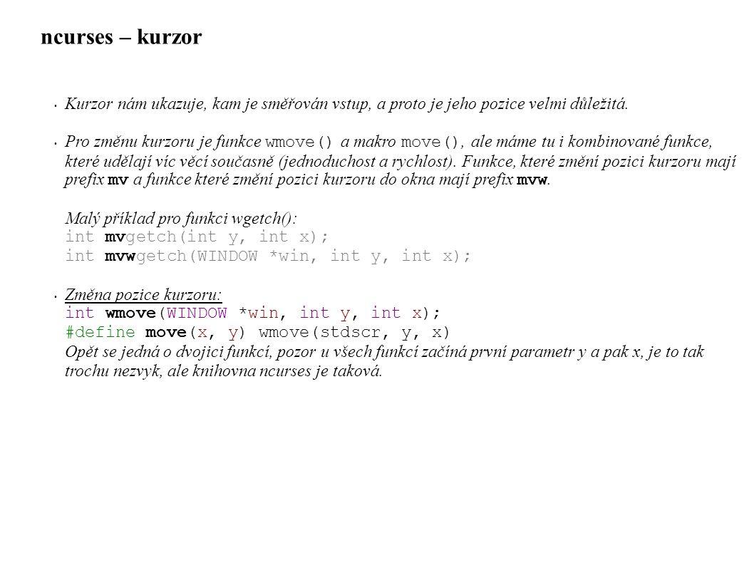 ncurses – kurzor • Kurzor nám ukazuje, kam je směřován vstup, a proto je jeho pozice velmi důležitá.