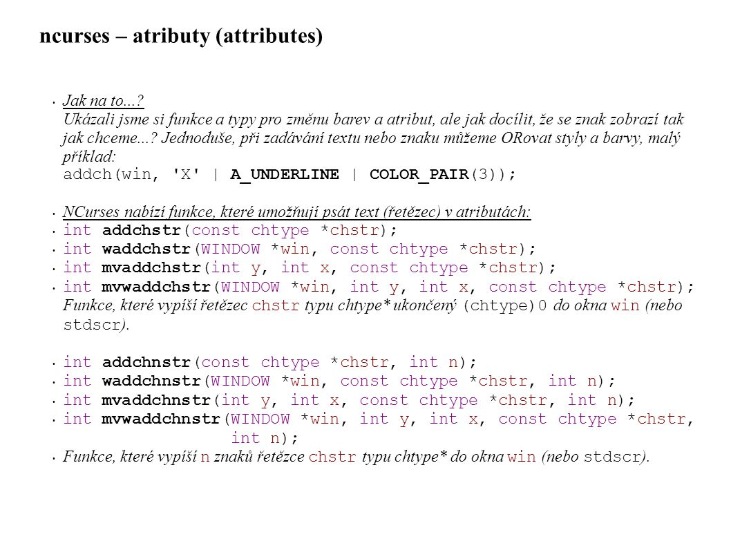 ncurses – atributy (attributes) • Jak na to....