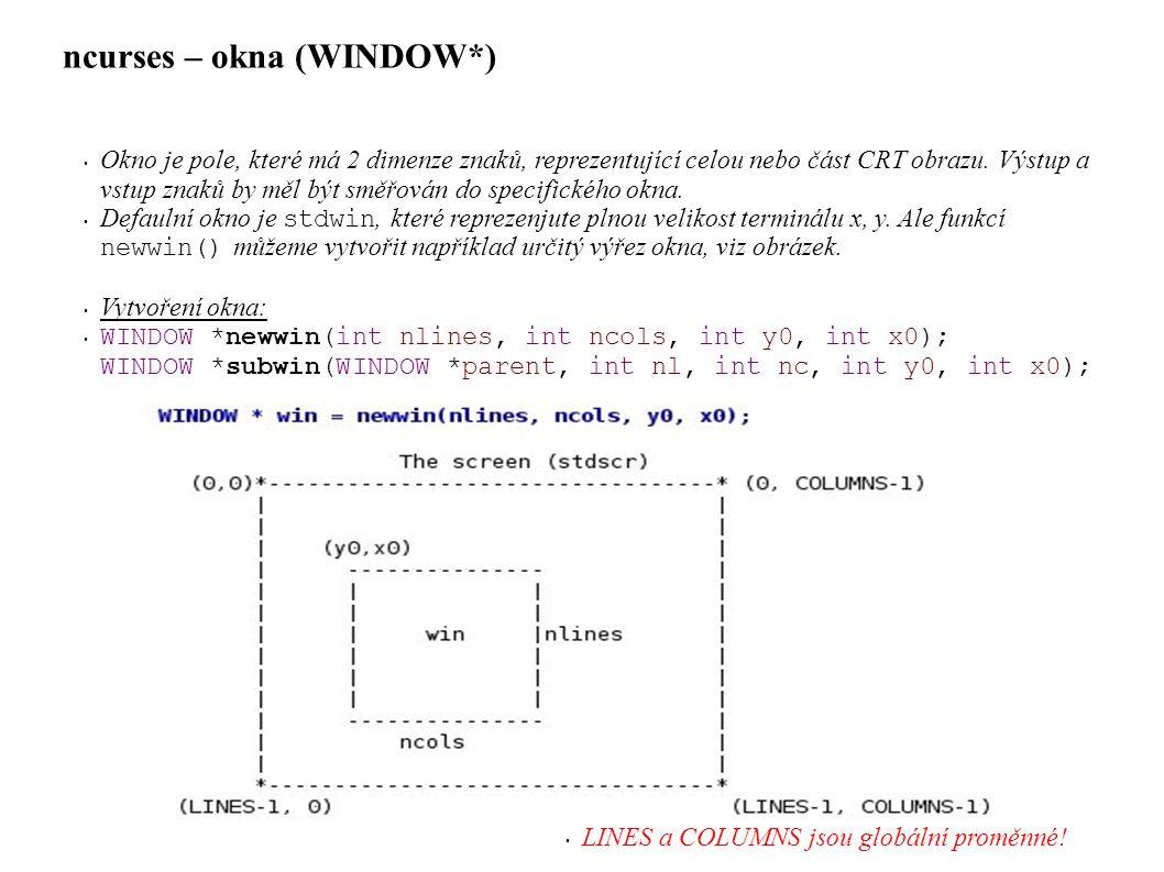 ncurses – příklad 2 • chtype chstr[] = { J | A_NORMAL | COLOR_PAIR(1), E | A_STANDOUT, D | A_UNDERLINE, N | A_REVERSE, O | A_BLINK, D | A_DIM, U | A_BOLD, C | A_PROTECT, H | A_INVIS, Y , , T , e , x , t , , ACS_PI, 0 }; /* vykresli řetězec typu chtype* */ addchstr(chstr); /* aktualizuj screen */ refresh();