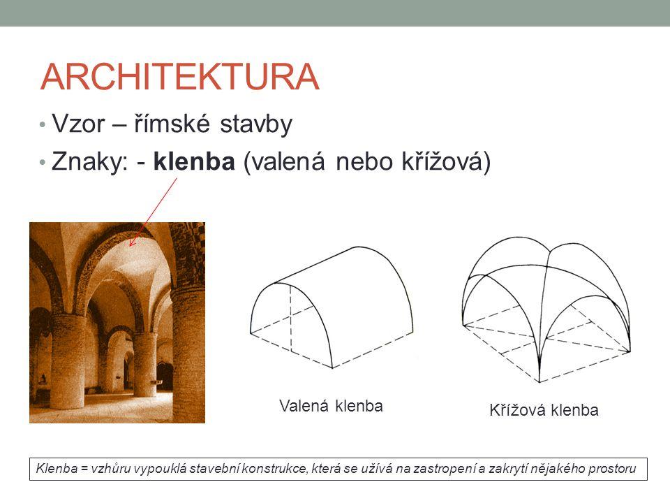ARCHITEKTURA • Vzor – římské stavby • Znaky: - klenba (valená nebo křížová) Valená klenba Křížová klenba Klenba = vzhůru vypouklá stavební konstrukce,