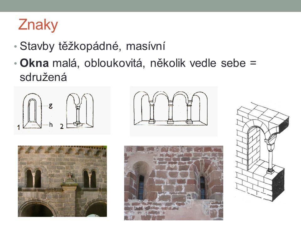 Znaky • Stavby těžkopádné, masívní • Okna malá, obloukovitá, několik vedle sebe = sdružená