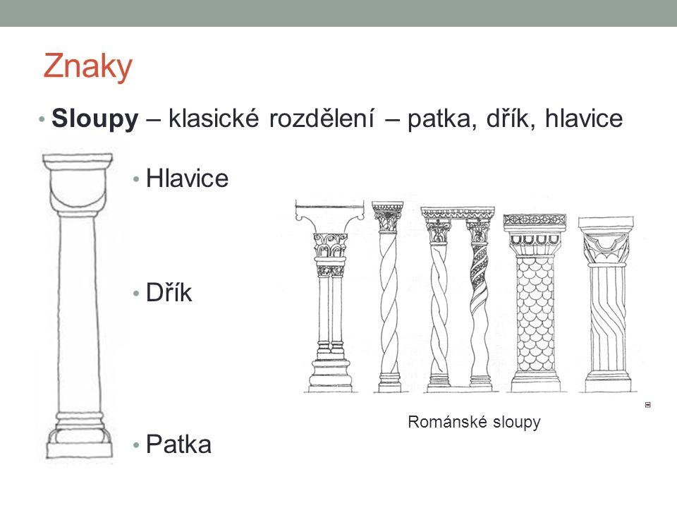 Znaky • Sloupy – klasické rozdělení – patka, dřík, hlavice • Hlavice • Dřík • Patka Románské sloupy