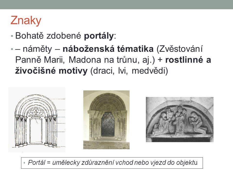 Znaky • Bohatě zdobené portály: • – náměty – náboženská tématika (Zvěstování Panně Marii, Madona na trůnu, aj.) + rostlinné a živočišné motivy (draci,