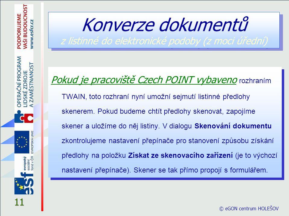 © eGON centrum HOLEŠOV 11 Pokud je pracoviště Czech POINT vybaveno rozhraním TWAIN, toto rozhraní nyní umožní sejmutí listinné předlohy skenerem.