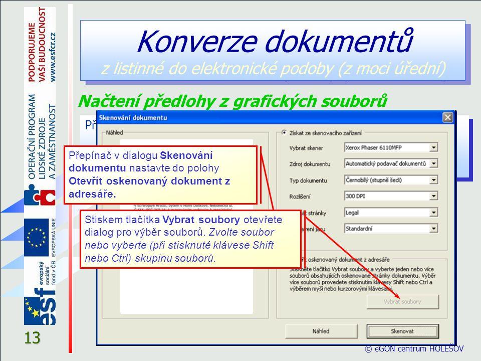 13 Konverze dokumentů z listinné do elektronické podoby (z moci úřední) Předlohy listin lze dodat také ve formě souborů ve formátu JPG.