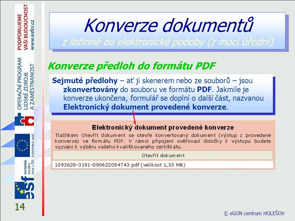 14 Konverze dokumentů z listinné do elektronické podoby (z moci úřední) Sejmuté předlohy – ať ji skenerem nebo ze souborů – jsou zkonvertovány do souboru ve formátu PDF.