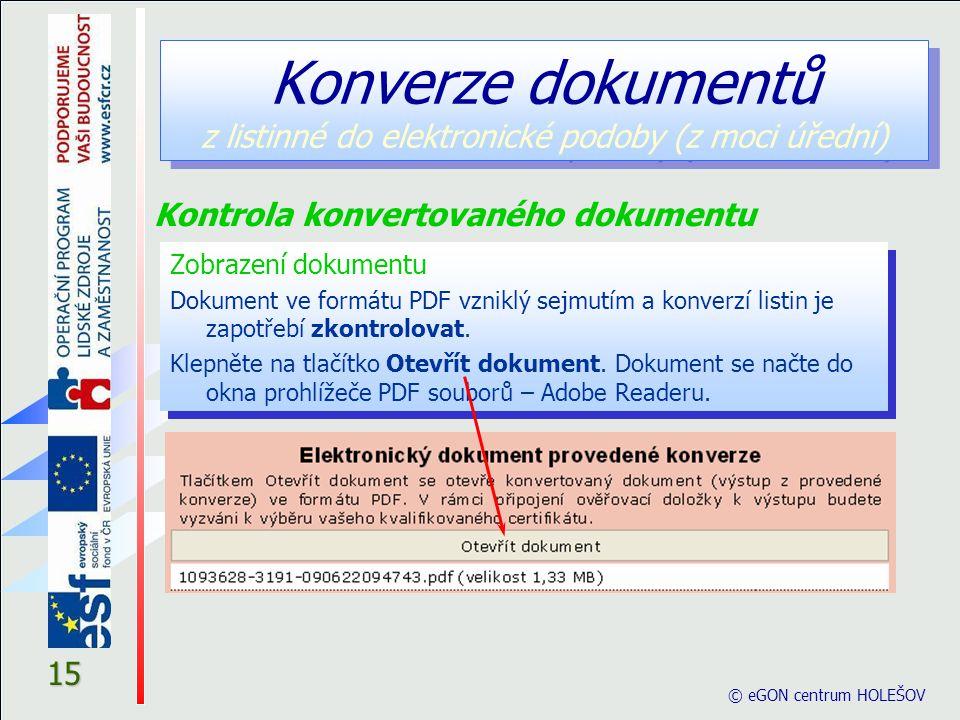 15 © eGON centrum HOLEŠOV Konverze dokumentů z listinné do elektronické podoby (z moci úřední) Zobrazení dokumentu Dokument ve formátu PDF vzniklý sejmutím a konverzí listin je zapotřebí zkontrolovat.