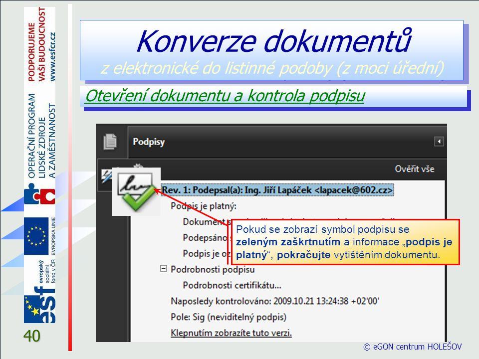 """40 Otevření dokumentu a kontrola podpisu © eGON centrum HOLEŠOV Pokud se zobrazí symbol podpisu se zeleným zaškrtnutím a informace """"podpis je platný , pokračujte vytištěním dokumentu."""