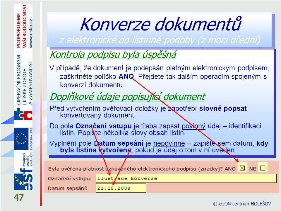 © eGON centrum HOLEŠOV 47 Kontrola podpisu byla úspěšná V případě, že dokument je podepsán platným elektronickým podpisem, zaškrtněte políčko ANO.