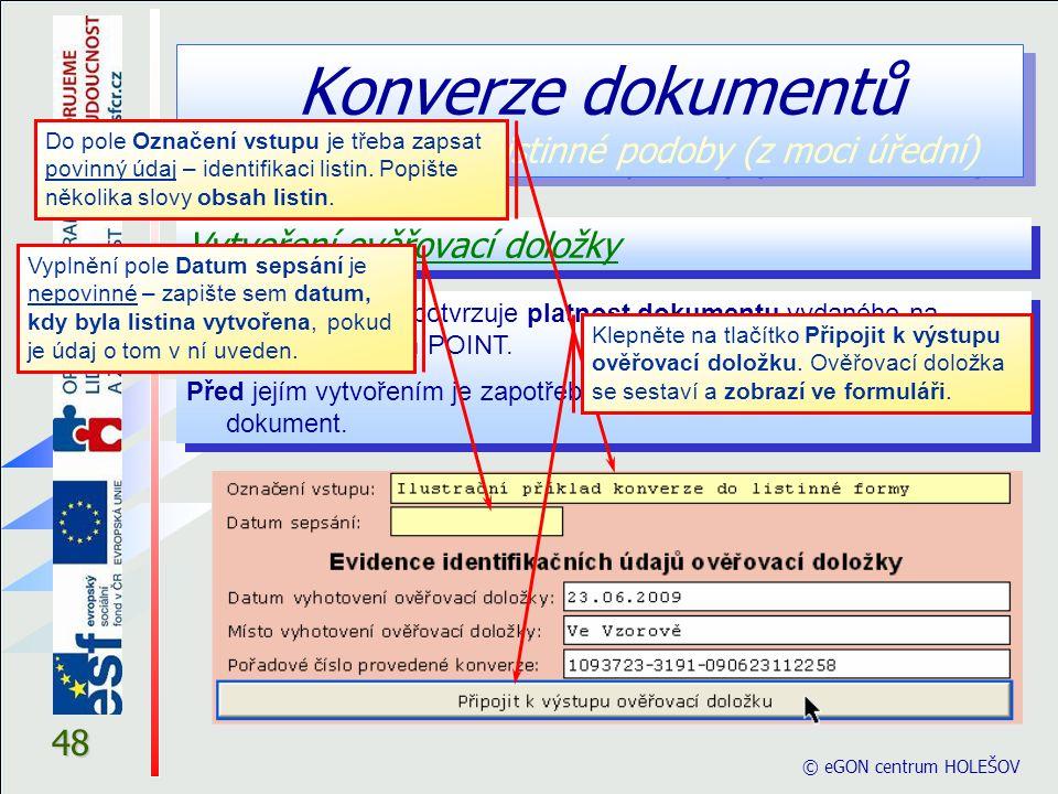 © eGON centrum HOLEŠOV 48 Konverze dokumentů z elektronické do listinné podoby (z moci úřední) Vytvoření ověřovací doložky Ověřovací doložka potvrzuje platnost dokumentu vydaného na pracovišti Czech POINT.