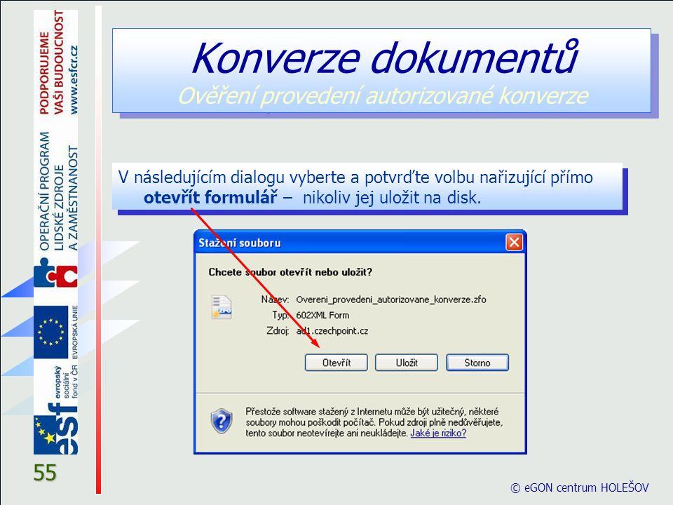 55 Konverze dokumentů Ověření provedení autorizované konverze V následujícím dialogu vyberte a potvrďte volbu nařizující přímo otevřít formulář – nikoliv jej uložit na disk.