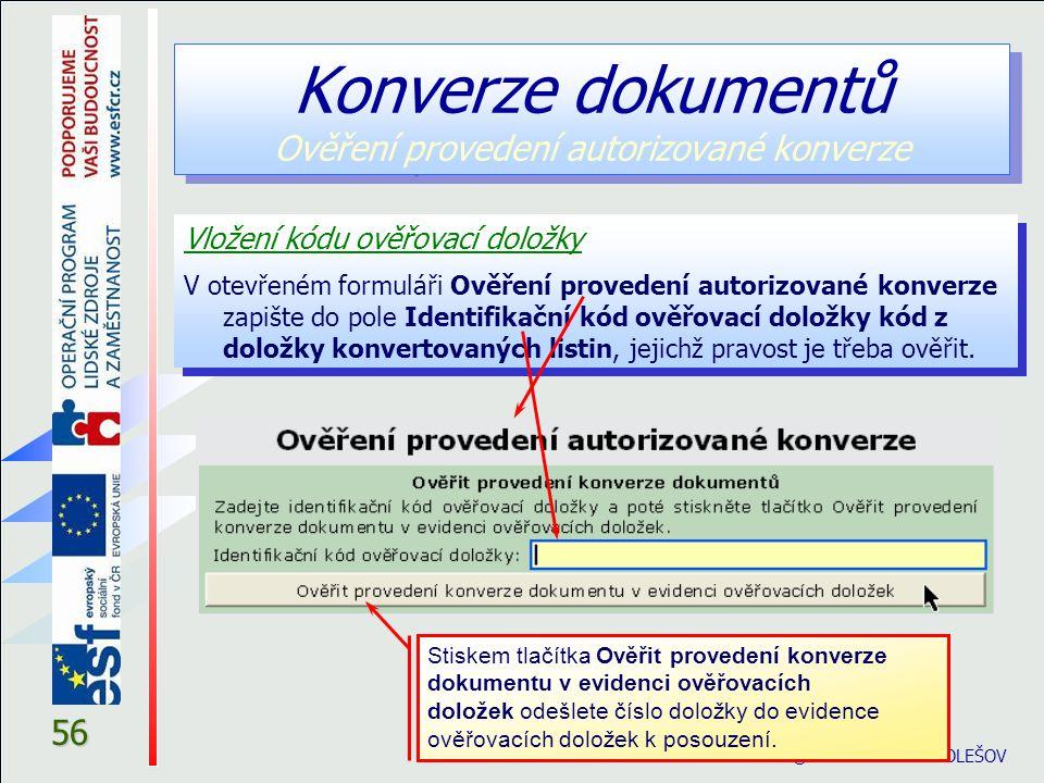 © eGON centrum HOLEŠOV 56 Vložení kódu ověřovací doložky V otevřeném formuláři Ověření provedení autorizované konverze zapište do pole Identifikační kód ověřovací doložky kód z doložky konvertovaných listin, jejichž pravost je třeba ověřit.