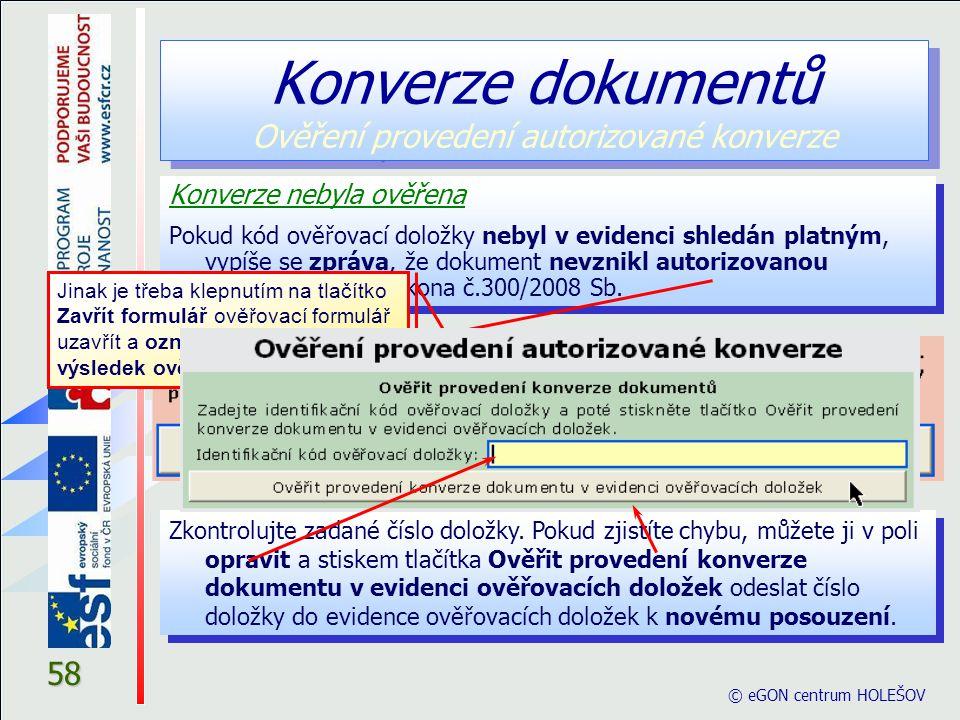 58 Konverze nebyla ověřena Pokud kód ověřovací doložky nebyl v evidenci shledán platným, vypíše se zpráva, že dokument nevznikl autorizovanou konverzí podle zákona č.300/2008 Sb.