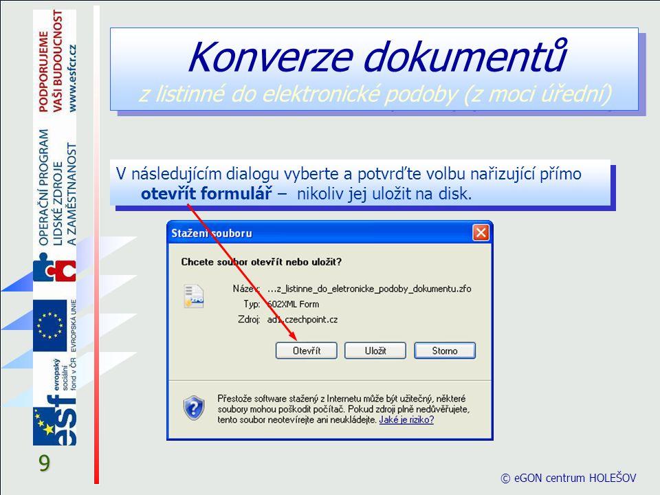 9 © eGON centrum HOLEŠOV V následujícím dialogu vyberte a potvrďte volbu nařizující přímo otevřít formulář – nikoliv jej uložit na disk.