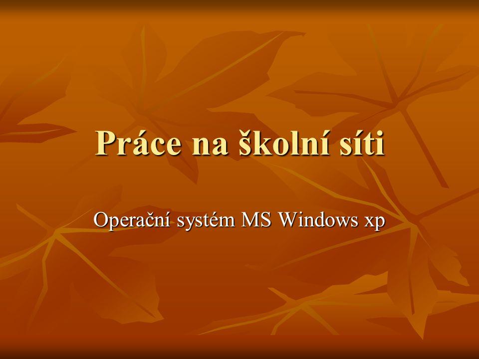Práce na školní síti Operační systém MS Windows xp
