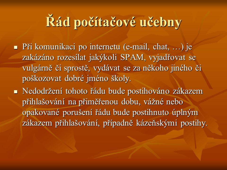 Řád počítačové učebny  Při komunikaci po internetu (e-mail, chat, …) je zakázáno rozesílat jakýkoli SPAM, vyjadřovat se vulgárně či sprostě, vydávat