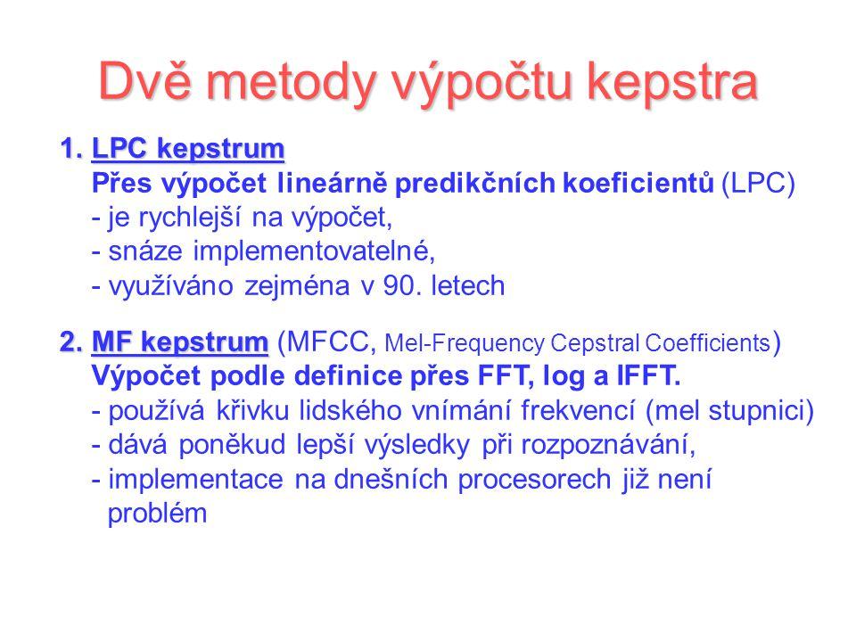 Dvě metody výpočtu kepstra 1.LPC kepstrum 1.LPC kepstrum Přes výpočet lineárně predikčních koeficientů (LPC) - je rychlejší na výpočet, - snáze implementovatelné, - využíváno zejména v 90.