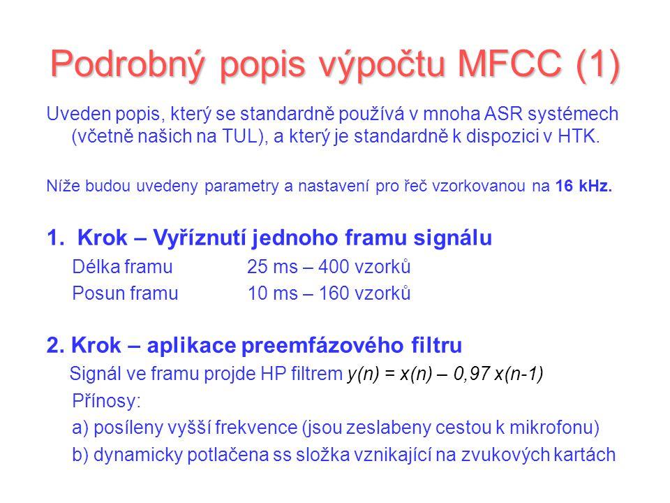 Podrobný popis výpočtu MFCC (1) Uveden popis, který se standardně používá v mnoha ASR systémech (včetně našich na TUL), a který je standardně k dispozici v HTK.