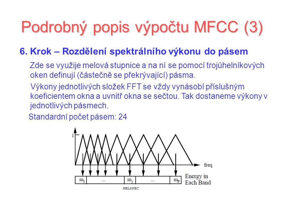 Podrobný popis výpočtu MFCC (3) 6. Krok – Rozdělení spektrálního výkonu do pásem Zde se využije melová stupnice a na ní se pomocí trojúhelníkových oke