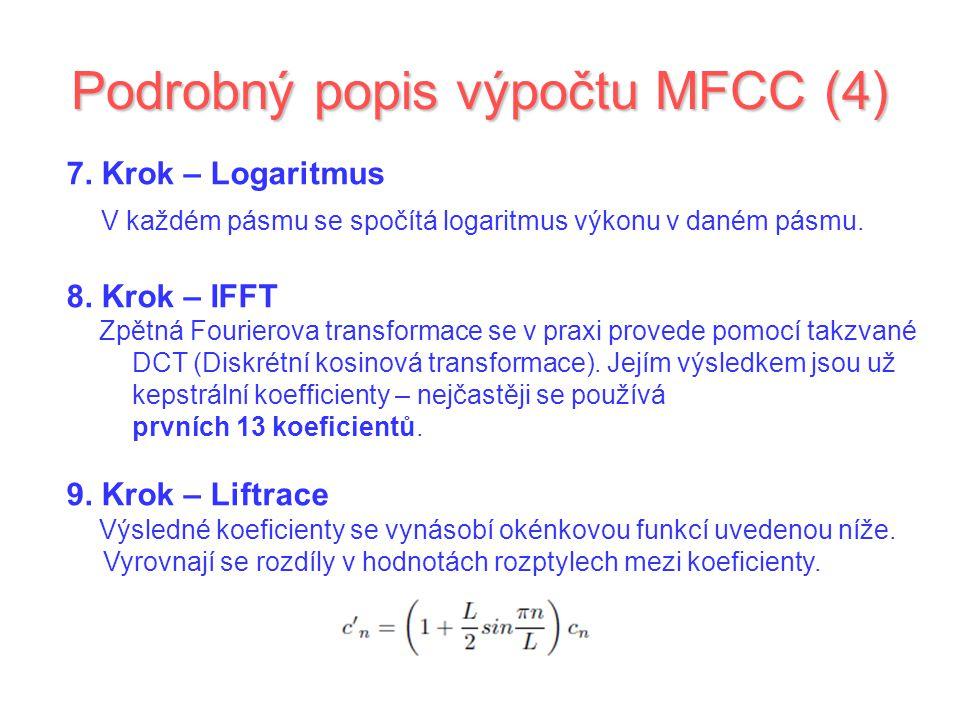 Podrobný popis výpočtu MFCC (4) 7. Krok – Logaritmus V každém pásmu se spočítá logaritmus výkonu v daném pásmu. 8. Krok – IFFT Zpětná Fourierova trans