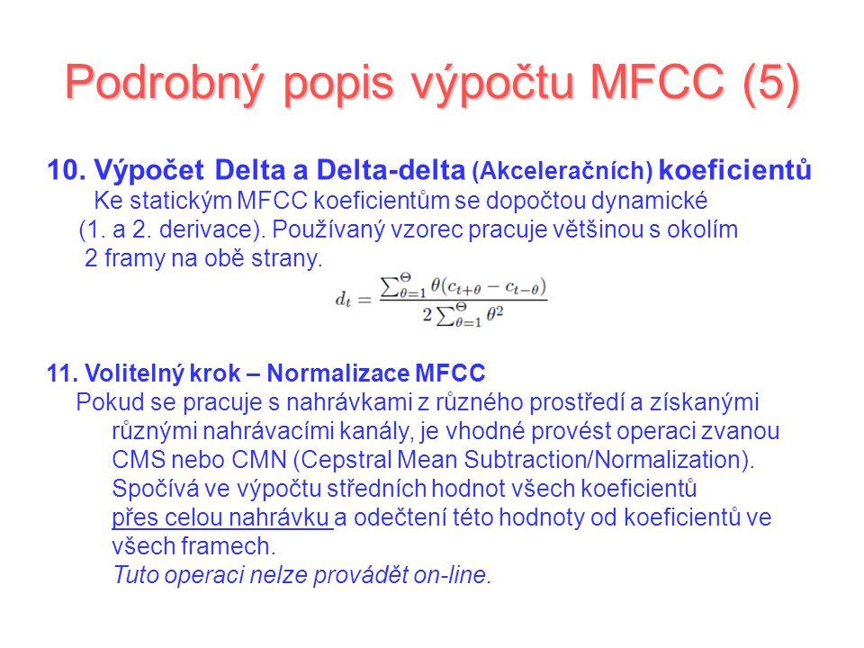 Podrobný popis výpočtu MFCC (5) 10. Výpočet Delta a Delta-delta (Akceleračních) koeficientů Ke statickým MFCC koeficientům se dopočtou dynamické (1. a