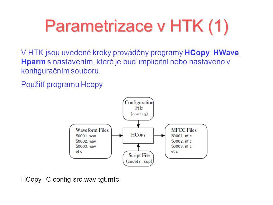 Parametrizace v HTK (1) V HTK jsou uvedené kroky prováděny programy HCopy, HWave, Hparm s nastavením, které je buď implicitní nebo nastaveno v konfiguračním souboru.