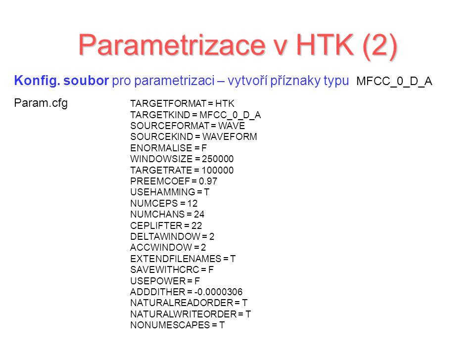 Parametrizace v HTK (2) Konfig. soubor pro parametrizaci – vytvoří příznaky typu MFCC_0_D_A Param.cfg TARGETFORMAT = HTK TARGETKIND = MFCC_0_D_A SOURC