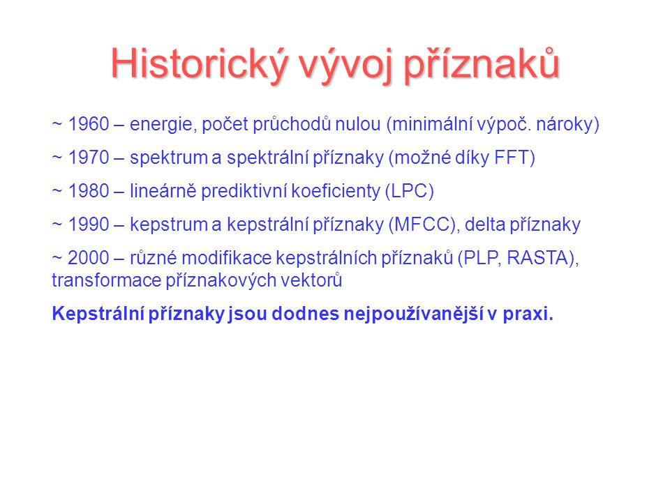 Historický vývoj příznaků ~ 1960 – energie, počet průchodů nulou (minimální výpoč. nároky) ~ 1970 – spektrum a spektrální příznaky (možné díky FFT) ~