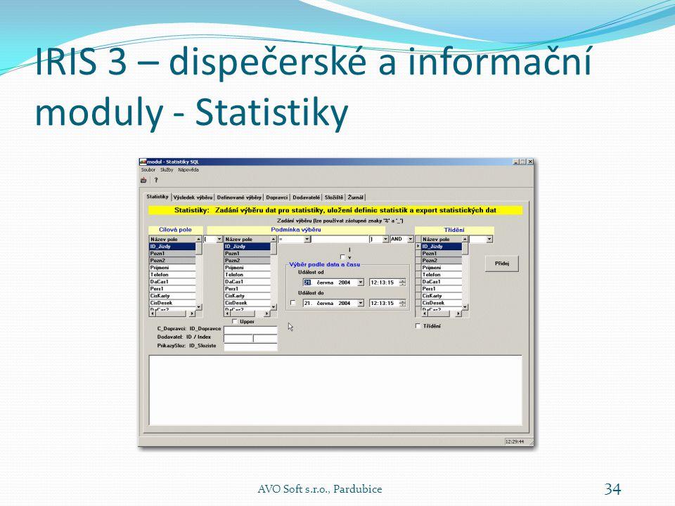 IRIS 3 – dispečerské a informační moduly - Statistiky Výběr vizuálně vygenerujeme tak, že  vybereme cílová pole (žádané hodnoty)  stanovíme podmínky výběru  základní  zadání času  zadání časového intervalu  zadání konverze UPPER  doplňkové  zadání výběru podle dopravce  zadání výběru podle dodavatele  zadání výběru podle složiště  nastavení třídění AVO Soft s.r.o., Pardubice 33