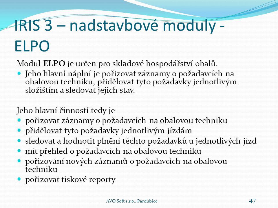 IRIS 3 – nadstavbové moduly  ELPO – určen pro skladové hospodářství obalů  Interní - získávání přehledu a řízení vnitropodnikové dopravy  KNV - řízení a evidenci kontrolní činnosti v závodě  KNVO – součást modulu KNV na odjezdu ze závodu  SMAT – sledování vybraného materiálu dle mnoha kritérií  Trasy - získávání přehledu o mezi závodových jízdách AVO Soft s.r.o., Pardubice 46