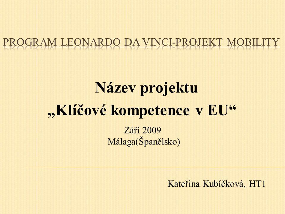 """Název projektu """"Klíčové kompetence v EU Září 2009 Málaga(Španělsko) Kateřina Kubíčková, HT1"""