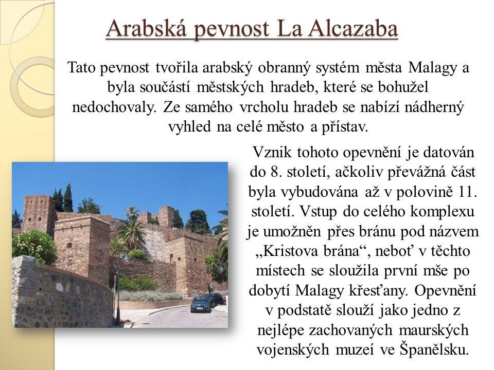 Arabská pevnost La Alcazaba Vznik tohoto opevnění je datován do 8. století, ačkoliv převážná část byla vybudována až v polovině 11. století. Vstup do