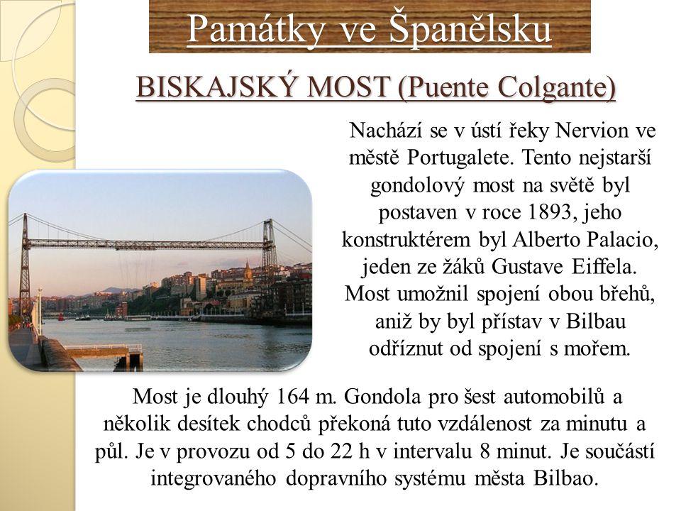 Památky ve Španělsku Památky ve Španělsku BISKAJSKÝ MOST (Puente Colgante) Nachází se v ústí řeky Nervion ve městě Portugalete. Tento nejstarší gondol