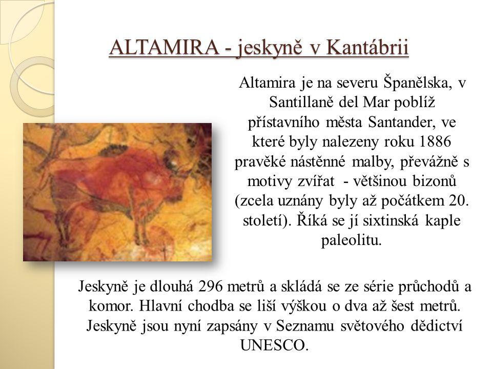 ALTAMIRA - jeskyně v Kantábrii Altamira je na severu Španělska, v Santillaně del Mar poblíž přístavního města Santander, ve které byly nalezeny roku 1886 pravěké nástěnné malby, převážně s motivy zvířat - většinou bizonů (zcela uznány byly až počátkem 20.