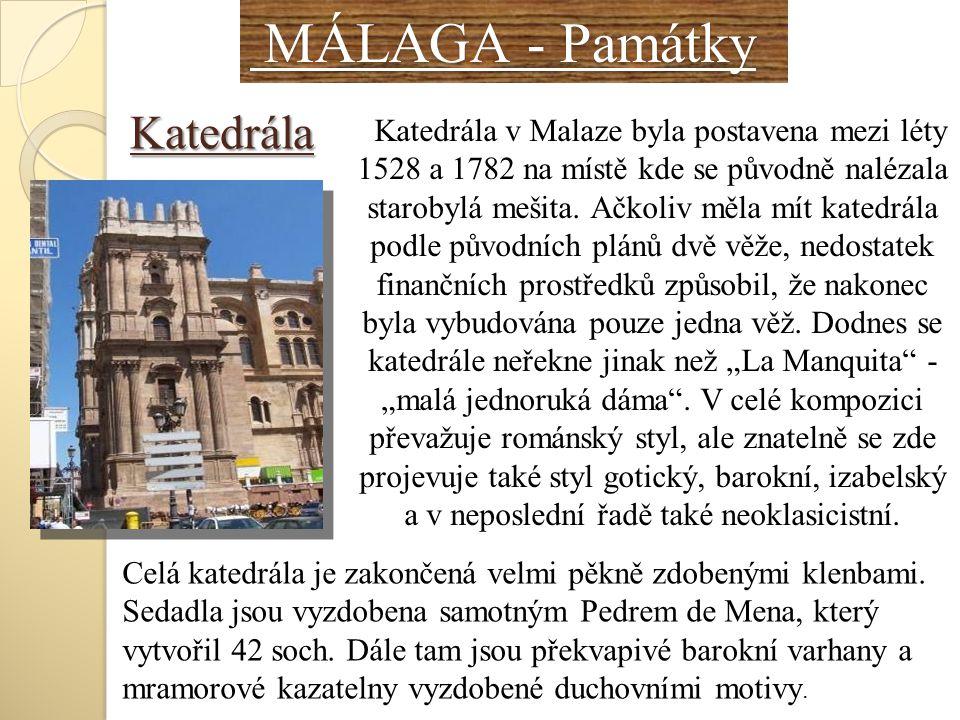 MÁLAGA - Památky MÁLAGA - Památky Katedrála v Malaze byla postavena mezi léty 1528 a 1782 na místě kde se původně nalézala starobylá mešita. Ačkoliv m