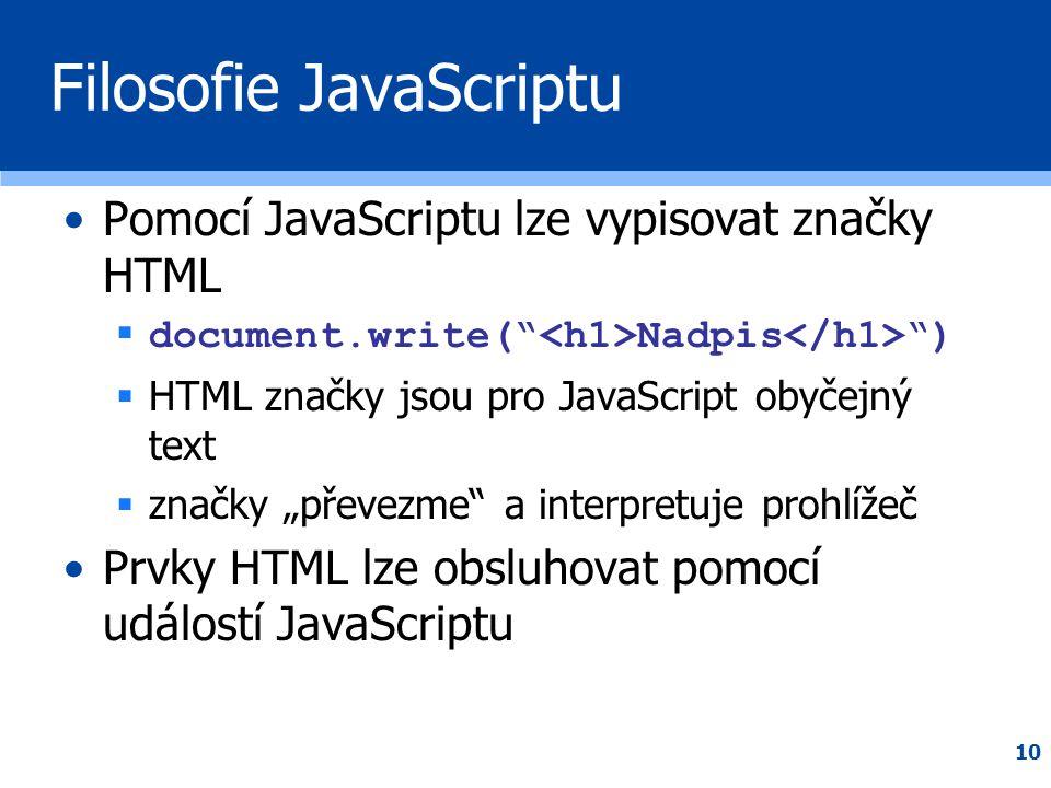 """10 Filosofie JavaScriptu •Pomocí JavaScriptu lze vypisovat značky HTML  document.write("""" Nadpis """")  HTML značky jsou pro JavaScript obyčejný text """