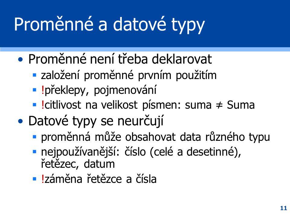 11 Proměnné a datové typy •Proměnné není třeba deklarovat  založení proměnné prvním použitím  !překlepy, pojmenování  !citlivost na velikost písmen