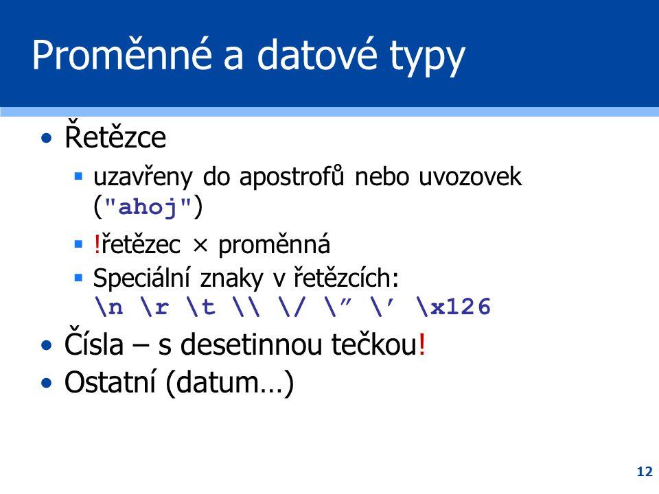 12 Proměnné a datové typy •Řetězce  uzavřeny do apostrofů nebo uvozovek (
