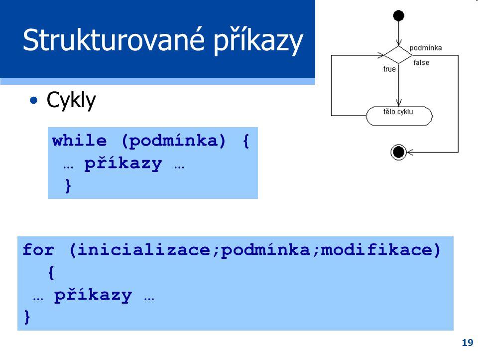 19 Strukturované příkazy •Cykly while (podmínka) { … příkazy … } for (inicializace;podmínka;modifikace) { … příkazy … }