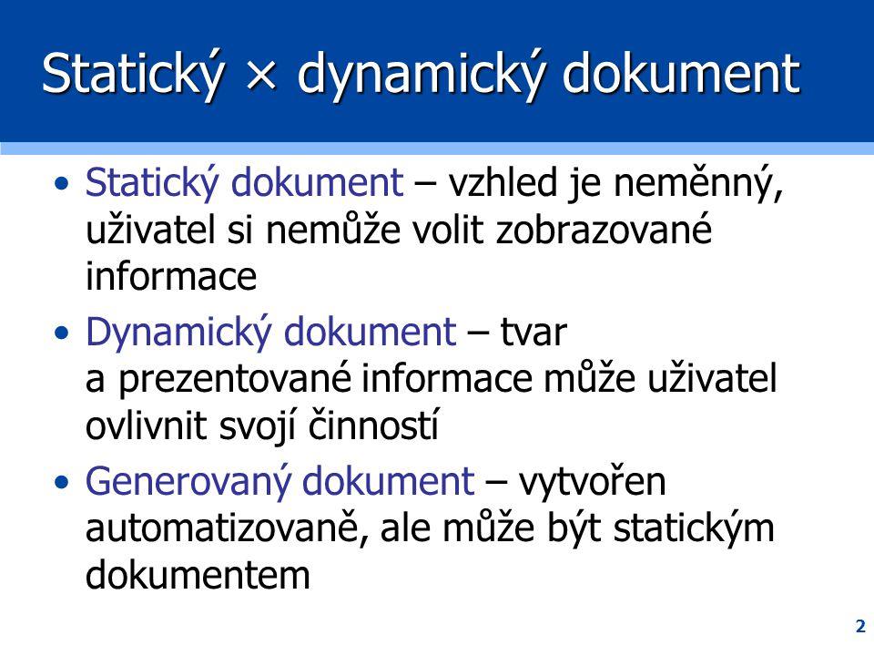 3 Dynamické dokumenty •Na straně serveru – vytvořeny programem, který běží na vzdáleném stroji  PHP, Perl (.pl), Python (.py), ASP •Na straně klienta – vytvoření a modifikaci zajišťuje prohlížeč (klient)
