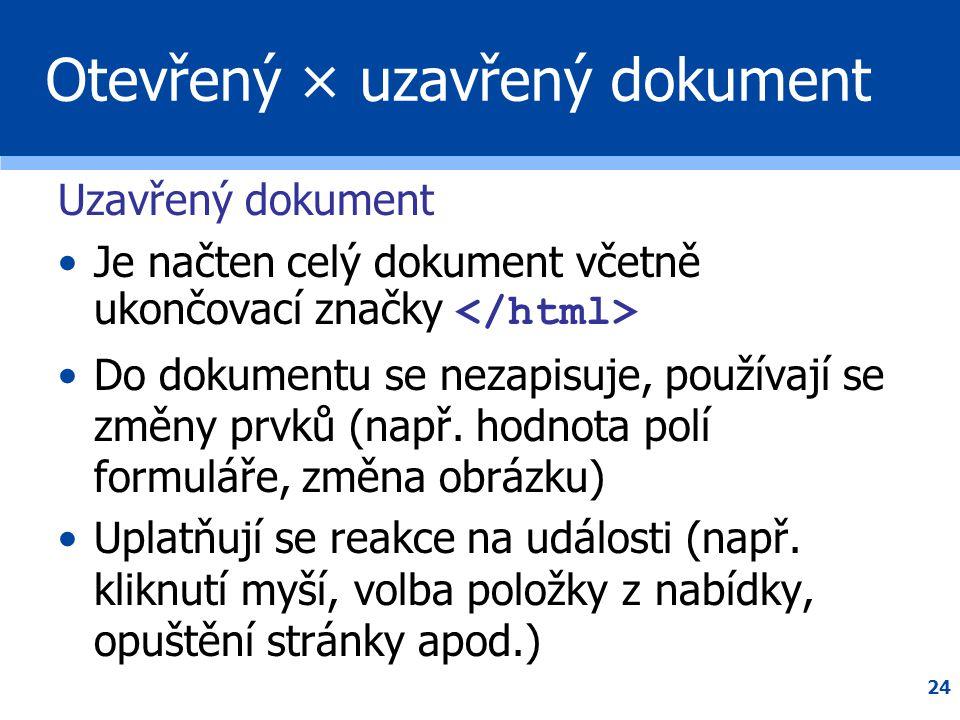 24 Otevřený × uzavřený dokument Uzavřený dokument •Je načten celý dokument včetně ukončovací značky •Do dokumentu se nezapisuje, používají se změny pr