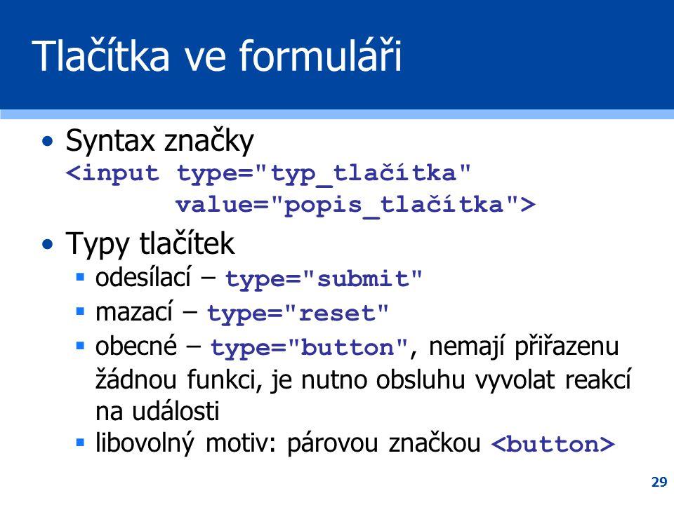 29 Tlačítka ve formuláři •Syntax značky •Typy tlačítek  odesílací – type=