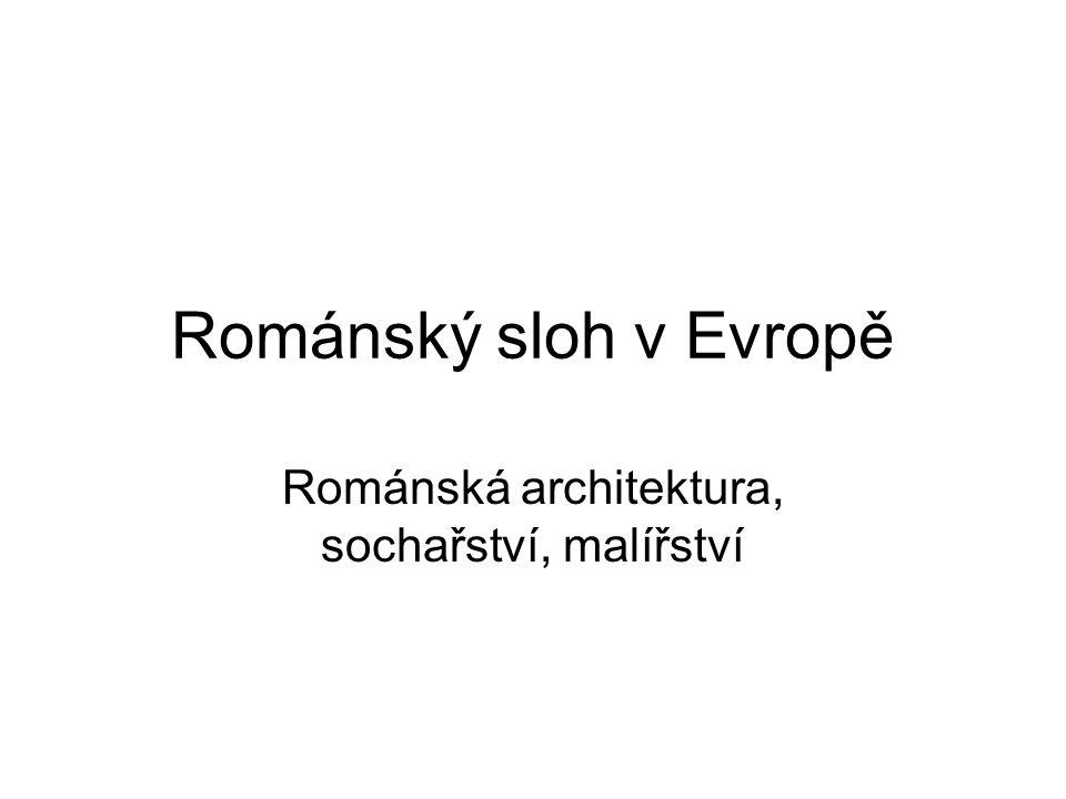 Románský sloh v Evropě Románská architektura, sochařství, malířství