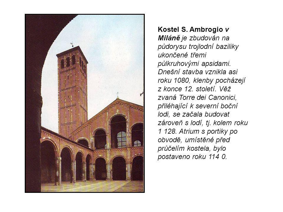 Kostel S. Ambrogio v Miláně je zbudován na půdorysu trojlodní baziliky ukončené třemi půlkruhovými apsidami. Dnešní stavba vznikla asi roku 1080, klen