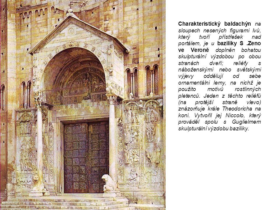 Charakteristický baldachýn na sloupech nesených figurami lvů, který tvoří přístřešek nad portálem, je u baziliky S.Zeno ve Veroně doplněn bohatou skul