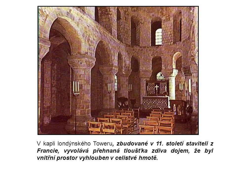 V kapli londýnského Toweru, zbudované v 11. století staviteli z Francie, vyvolává přehnaná tloušťka zdiva dojem, že byl vnitřní prostor vyhlouben v ce